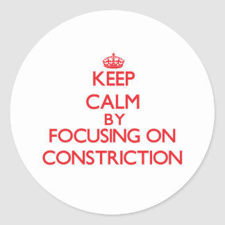 Keep Calm by focusing on Constriction Round Stickers