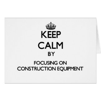 Keep Calm by focusing on Construction Equipment Stationery Note Card