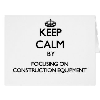 Keep Calm by focusing on Construction Equipment Large Greeting Card