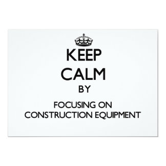 Keep Calm by focusing on Construction Equipment 5x7 Paper Invitation Card