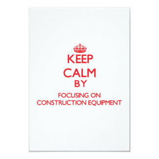 Keep Calm by focusing on Construction Equipment 3.5x5 Paper Invitation Card