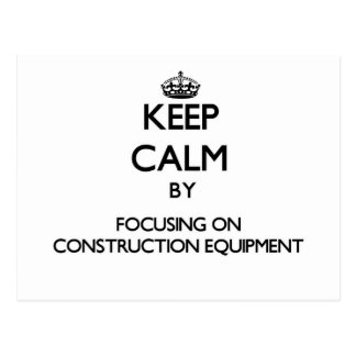 Keep Calm by focusing on Construction Equipment Post Cards