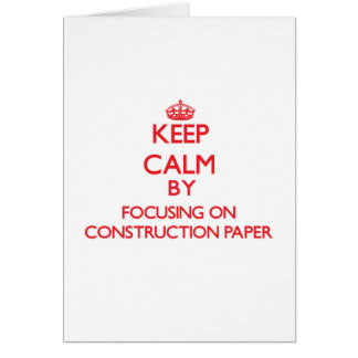 Keep Calm by focusing on Construction Paper Greeting Card