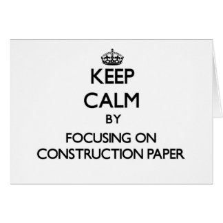 Keep Calm by focusing on Construction Paper Card