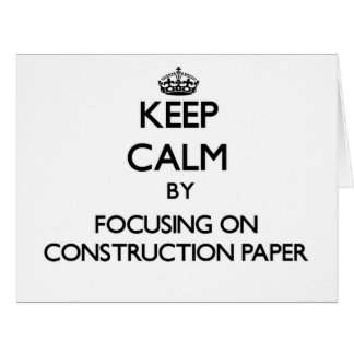 Keep Calm by focusing on Construction Paper Greeting Cards