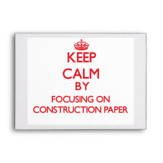 Keep Calm by focusing on Construction Paper Envelopes