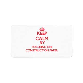 Keep Calm by focusing on Construction Paper Address Label