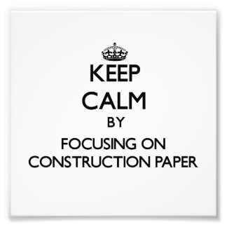 Keep Calm by focusing on Construction Paper Photo Print