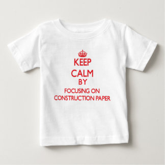 Keep Calm by focusing on Construction Paper T-shirt