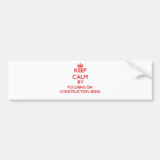 Keep Calm by focusing on Construction Signs Bumper Stickers