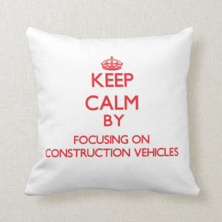 Keep Calm by focusing on Construction Vehicles Throw Pillows