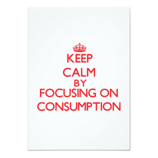 Keep Calm by focusing on Consumption 5x7 Paper Invitation Card