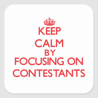 Keep Calm by focusing on Contestants Square Stickers