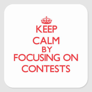 Keep Calm by focusing on Contests Square Sticker