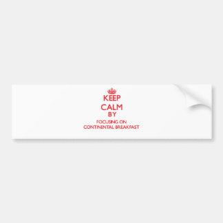 Keep Calm by focusing on Continental Breakfast Car Bumper Sticker
