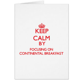 Keep Calm by focusing on Continental Breakfast Greeting Card