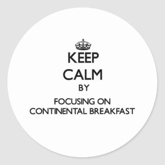 Keep Calm by focusing on Continental Breakfast Classic Round Sticker