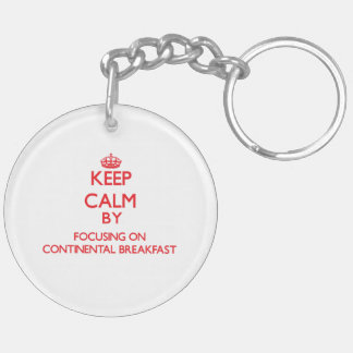 Keep Calm by focusing on Continental Breakfast Double-Sided Round Acrylic Keychain