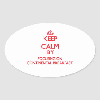 Keep Calm by focusing on Continental Breakfast Oval Sticker