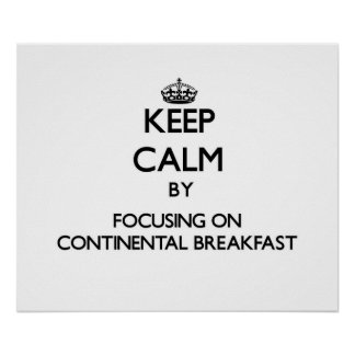 Keep Calm by focusing on Continental Breakfast Poster
