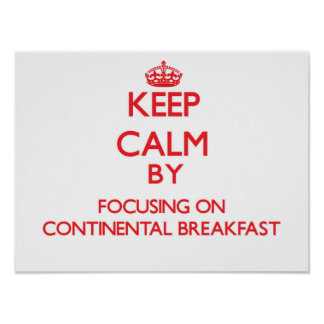 Keep Calm by focusing on Continental Breakfast Print