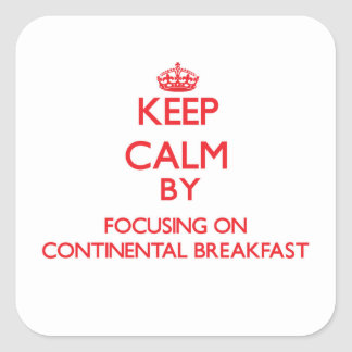 Keep Calm by focusing on Continental Breakfast Square Sticker