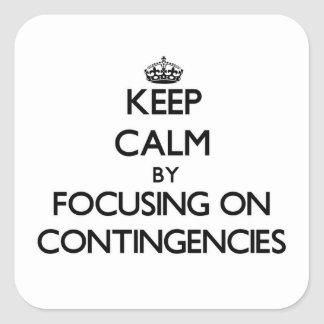 Keep Calm by focusing on Contingencies Sticker