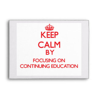 Keep Calm by focusing on Continuing Education Envelopes
