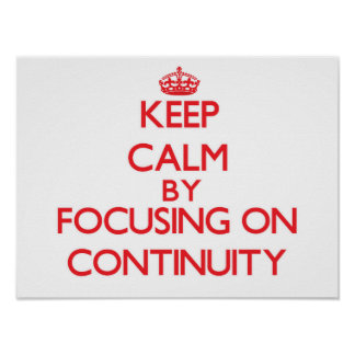 Keep Calm by focusing on Continuity Poster