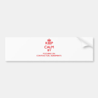Keep Calm by focusing on Contractual Agreements Bumper Stickers