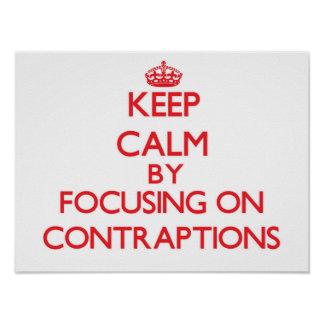 Keep Calm by focusing on Contraptions Poster