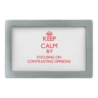 Keep Calm by focusing on Contrasting Opinions Rectangular Belt Buckle