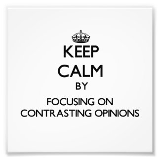 Keep Calm by focusing on Contrasting Opinions Photograph