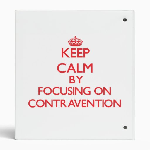 Keep Calm by focusing on Contravention Vinyl Binders