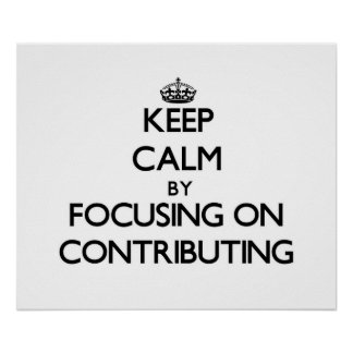 Keep Calm by focusing on Contributing Posters