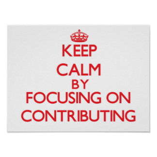 Keep Calm by focusing on Contributing Poster