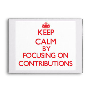 Keep Calm by focusing on Contributions Envelopes