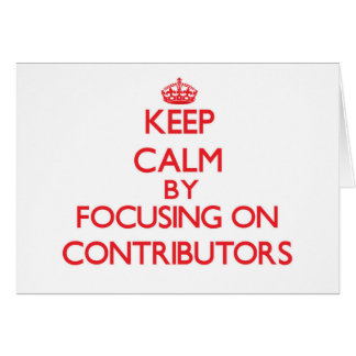 Keep Calm by focusing on Contributors Cards
