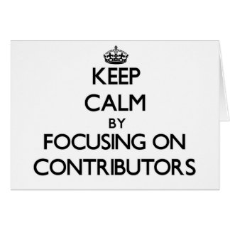 Keep Calm by focusing on Contributors Card