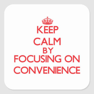 Keep Calm by focusing on Convenience Square Sticker