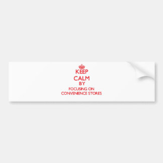 Keep Calm by focusing on Convenience Stores Car Bumper Sticker