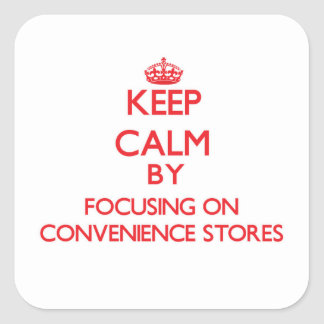Keep Calm by focusing on Convenience Stores Square Sticker