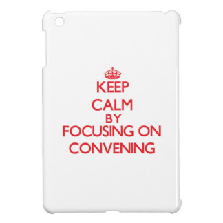 Keep Calm by focusing on Convening Cover For The iPad Mini