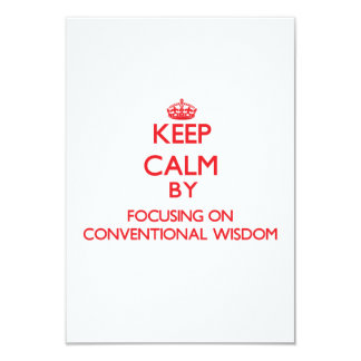 Keep Calm by focusing on Conventional Wisdom 3.5x5 Paper Invitation Card