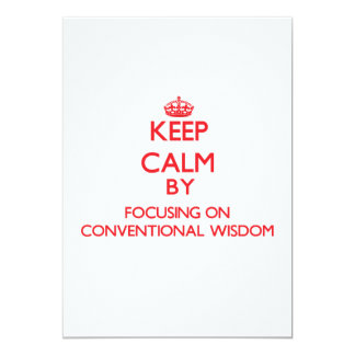 Keep Calm by focusing on Conventional Wisdom 5x7 Paper Invitation Card