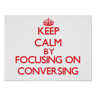 Keep Calm by focusing on Conversing Print