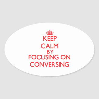 Keep Calm by focusing on Conversing Oval Stickers