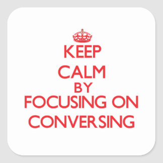 Keep Calm by focusing on Conversing Square Sticker