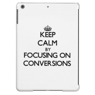 Keep Calm by focusing on Conversions Cover For iPad Air