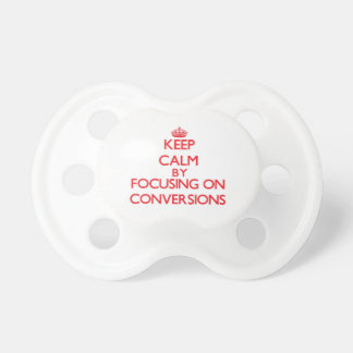 Keep Calm by focusing on Conversions Pacifier